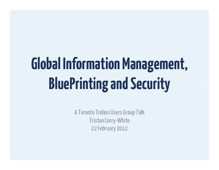 Global Information Management,   BluePrinting and Security        A Toronto Tridion Users Group Talk               Tristan...