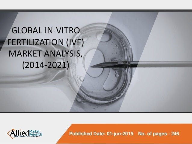 Published Date: 01-jun-2015 No. of pages : 246 GLOBAL IN-VITRO FERTILIZATION (IVF) MARKET ANALYSIS, (2014-2021)