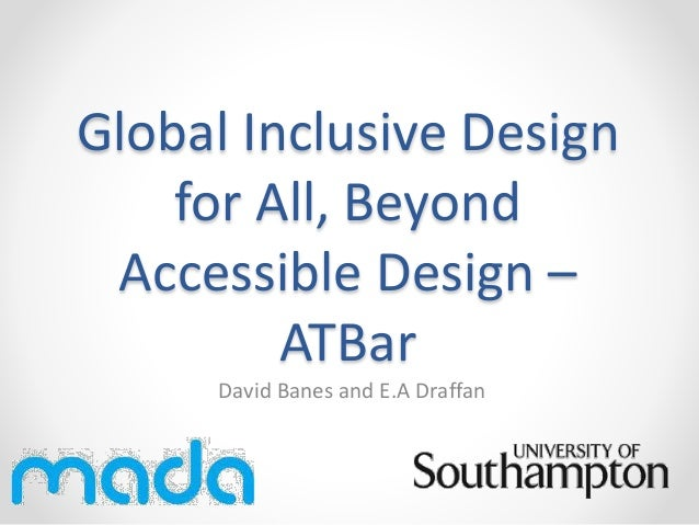 Global Inclusive Design for All, Beyond Accessible Design – ATBar David Banes and E.A Draffan