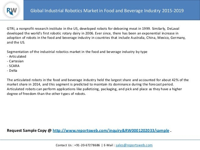 global industrial robotics market report by The global industrial robotics industry 2018 market research report is a professional and in-depth study on the current state of the industrial robotics industry firstly, the report provides a basic overview of the industry including definitions, classifications, applications and industry chain structure.