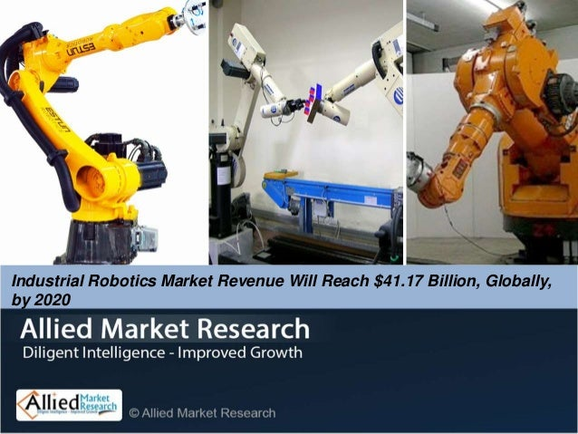 Industrial Robotics Market Revenue Will Reach $41.17 Billion, Globally, by 2020