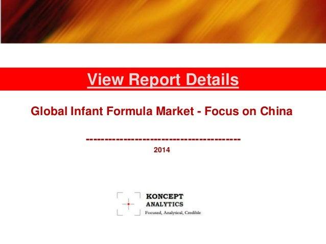 View Report Details  Global Infant Formula Market - Focus on China  -----------------------------------------  2014