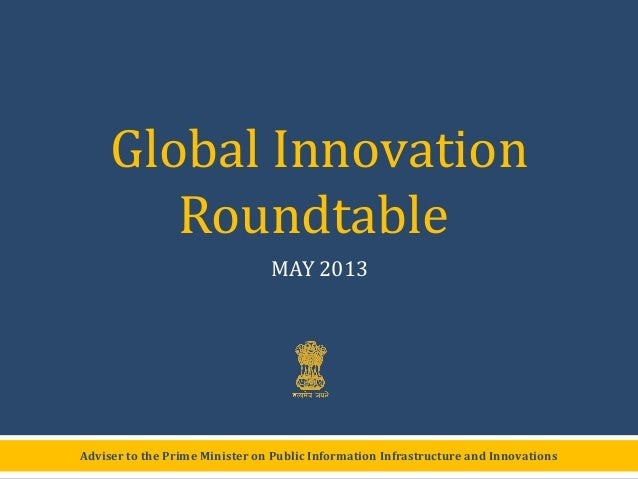 Adviser to the Prime Minister on Public Information Infrastructure and InnovationsGlobal InnovationRoundtableMAY 2013
