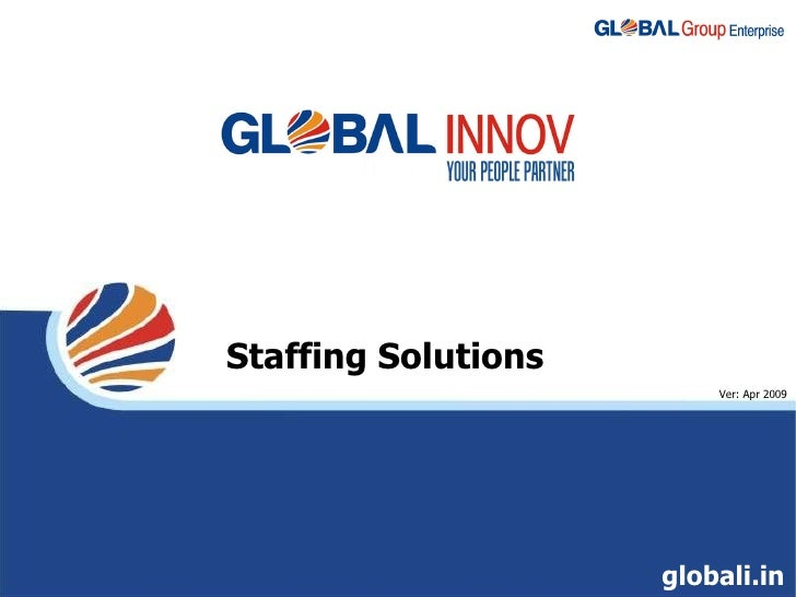 Staffing Solutions Ver: Apr 2009 globali.in