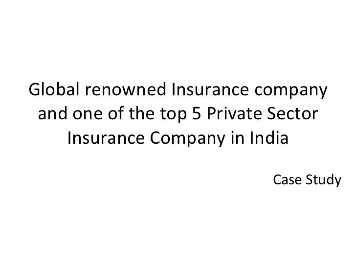 Global renowned Insurance company and one of the top 5 Private Sector Insurance Company in India Case Study