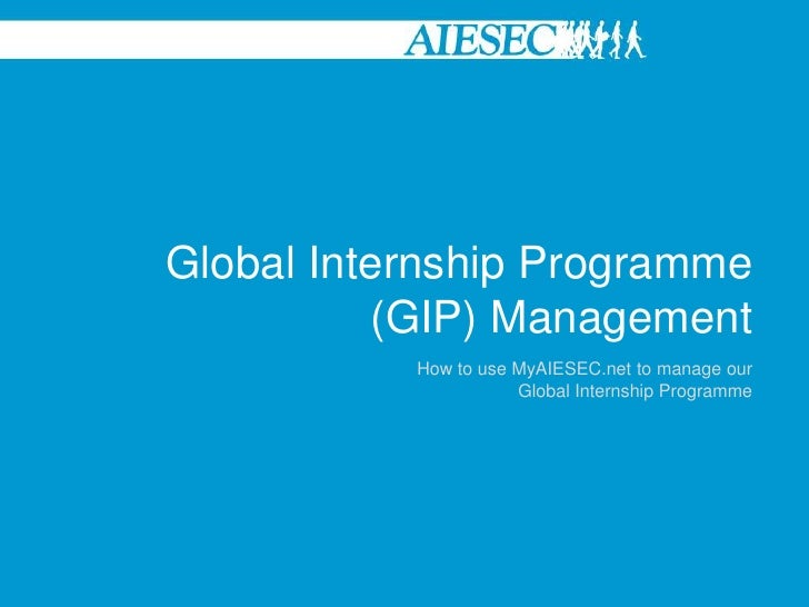 Global Internship Programme (GIP) Management<br />How to use MyAIESEC.net to manage our Global Internship Programme <br />