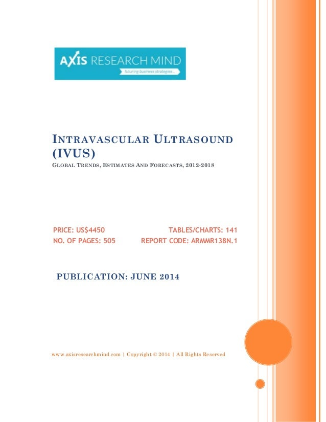 www.axisresearchmind.com | Copyright © 2014 | All Rights Reserved INTRAVASCULAR ULTRASOUND (IVUS) GLOBAL TRENDS, ESTIMATES...
