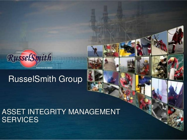 Attention to detail RusselSmith GroupASSET INTEGRITY MANAGEMENTSERVICES