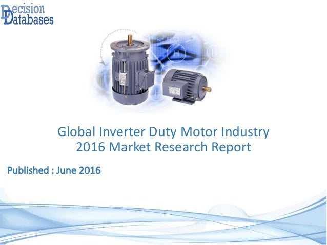 Published : June 2016 Global Inverter Duty Motor Industry 2016 Market Research Report