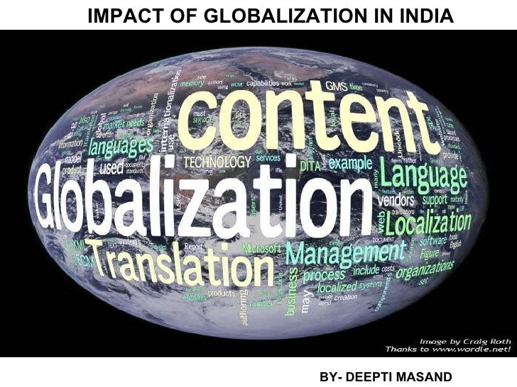 IMPACT OF GLOBALIZATION IN INDIA BY- DEEPTI MASAND