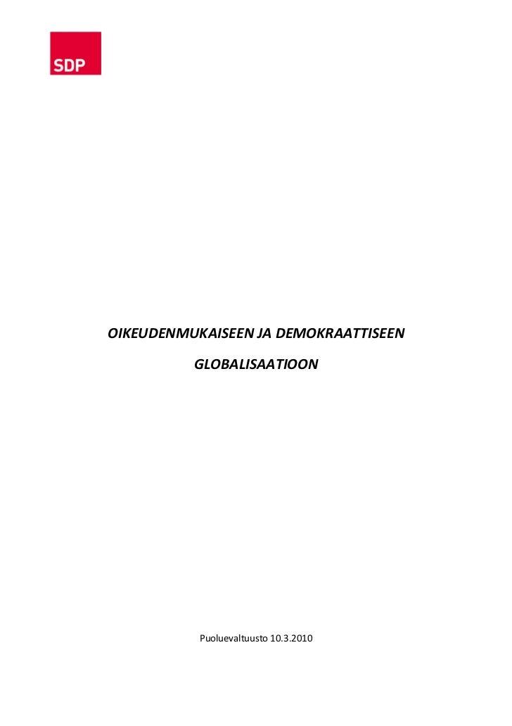 OIKEUDENMUKAISEEN JA DEMOKRAATTISEEN            GLOBALISAATIOON                Puoluevaltuusto 10.3.2010