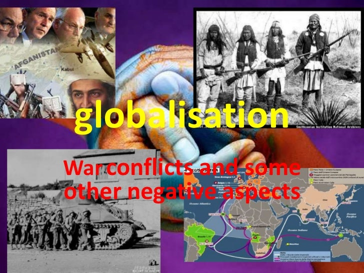 globalisation<br />Warconflictsand some other negative aspects<br />
