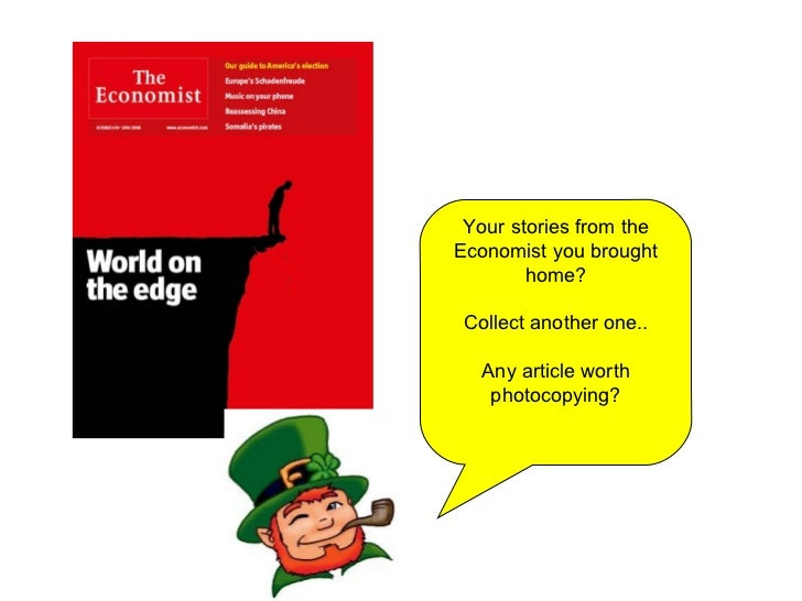 Your stories from the Economist you brought home? Collect another one.. Any article worth photocopying?