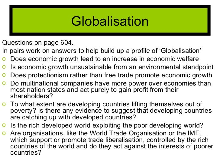 to what extent does globalisation help Let me think, what i can tell you about how i see it  disgruntled people that didn' t benefit from the gains from globalization and fell by the wayside  people from  developing nations are disadvantaged to an even greater extent than the poor.