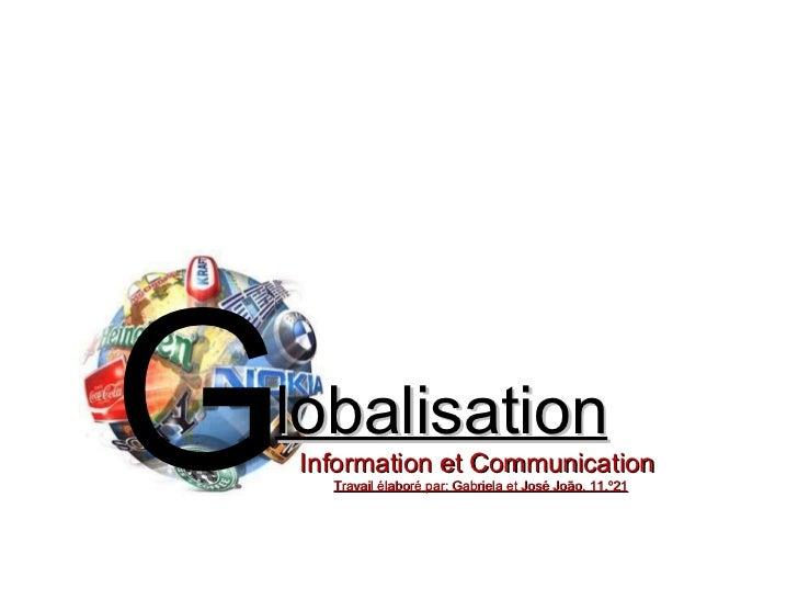 G lobalisation Information et Communication  Travail élaboré par: Gabriela et José João, 11.º21