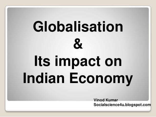 Globalisation & Its impact on Indian Economy Vinod Kumar Socialscience4u.blogspot.com