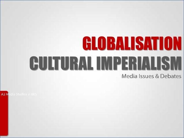 globalisation and cultural imperialism media studies globalisationcultural imperialism globalisation globalisation