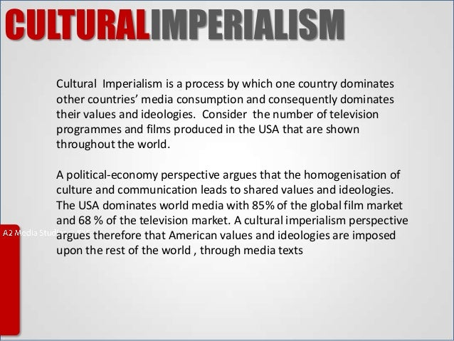 culture imperialism Cultural imperialism occurs when one community imposes or exports various aspects of its own way of life onto another community the cultural part of the term refers to local customs, traditions, religion, language, social and moral norms, and so on—features of a way of life that are distinct from, though often closely related to, the economic and political systems that shape a community.