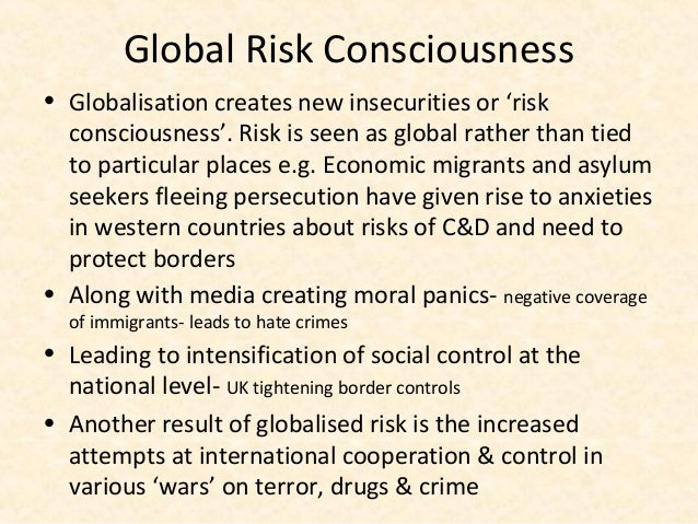 Global Risk Consciousness• Globalisation creates new insecurities or 'risk  consciousness'. Risk is seen as global rather ...