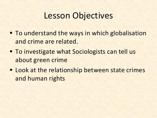 Lesson Objectives• To understand the ways in which globalisation  and crime are related.• To investigate what Sociologists...
