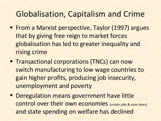 Globalisation, Capitalism and Crime• From a Marxist perspective, Taylor (1997) argues  that by giving free reign to market...