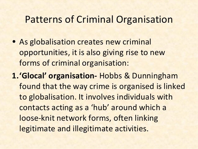 Patterns of Criminal Organisation• As globalisation creates new criminal  opportunities, it is also giving rise to new  fo...