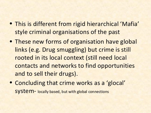 • This is different from rigid hierarchical 'Mafia'  style criminal organisations of the past• These new forms of organisa...