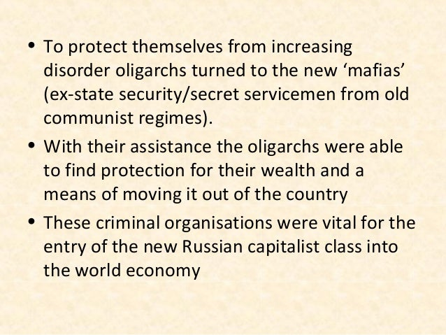 • To protect themselves from increasing  disorder oligarchs turned to the new 'mafias'  (ex-state security/secret servicem...