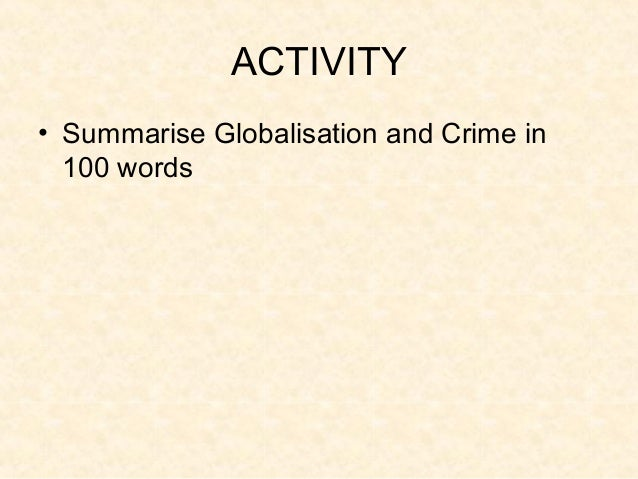ACTIVITY• Summarise Globalisation and Crime in  100 words