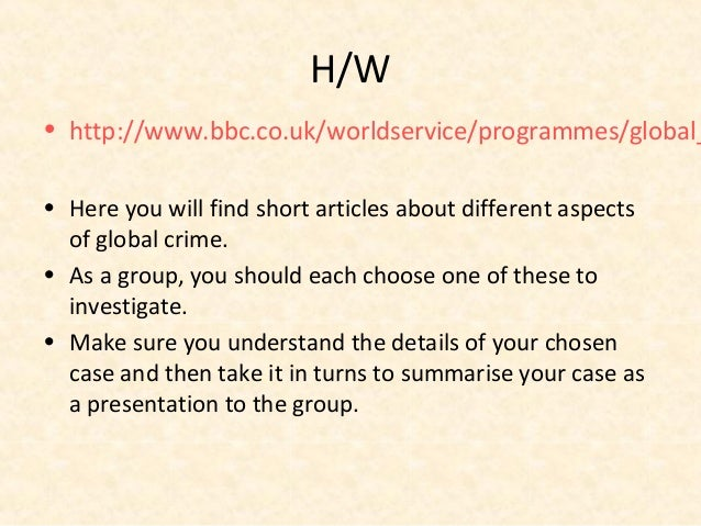H/W• http://www.bbc.co.uk/worldservice/programmes/global_• Here you will find short articles about different aspects  of g...
