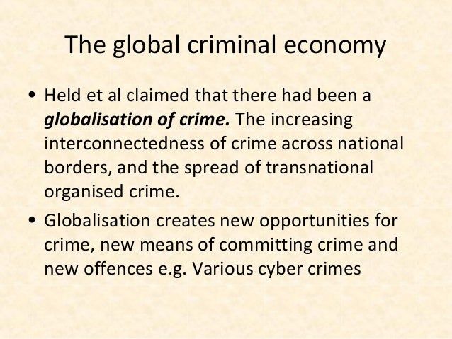 The global criminal economy• Held et al claimed that there had been a  globalisation of crime. The increasing  interconnec...