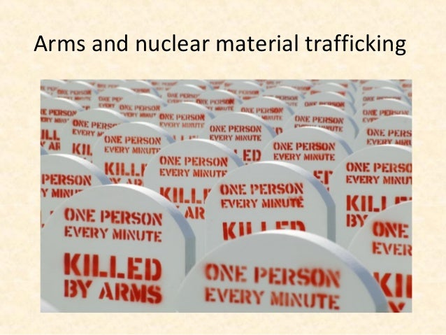 Arms and nuclear material trafficking