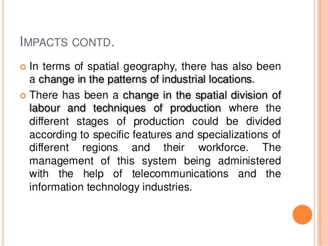 effect of globalisation on spatial patterns of economy The study lists and discusses the agricultural support system, communication infrastructure and the crop production and patterns of the 1980s within the environment of centralised planning and then compares these to the structures and patterns of the 1990s in an atmosphere of economic liberalisation.