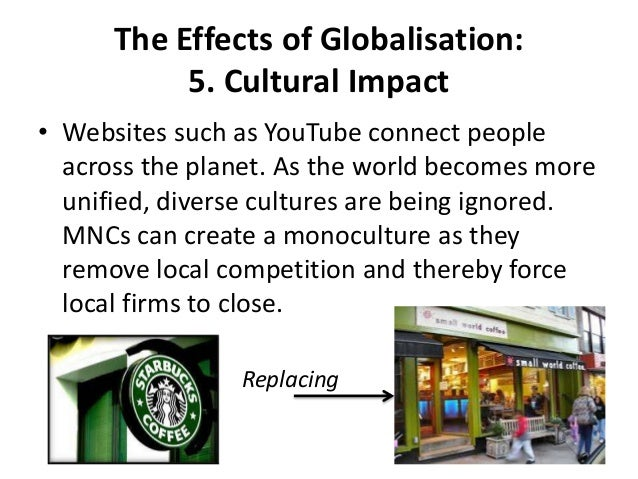 effect of globalization on local cultures The effects of globalization phenomena on educational concepts 52 rather than simply harming local cultures, globalization can actually assist in inspiring local cultures.