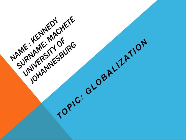 GLOBALISATION 1.Globalisation is the new buzzword that has come to dominate the world since the nineties of the last centu...