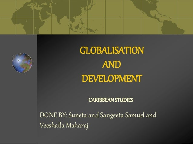 is globalisation a good development Globalisation, transport and the environment globalisation and international entrepreneurial activities to stimulate the development of new technologies and.