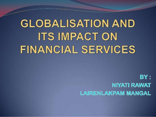 globalisation and its impact The age of globalization: impact of information technology on global business strategies senior capstone project for benjamin lawlor executive summary.