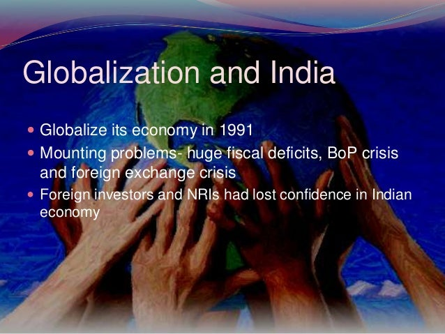 globalization in india and effects Introduction with the advent of satellite technology, television has been credited to bringing about the globalisation process because of its extensive.