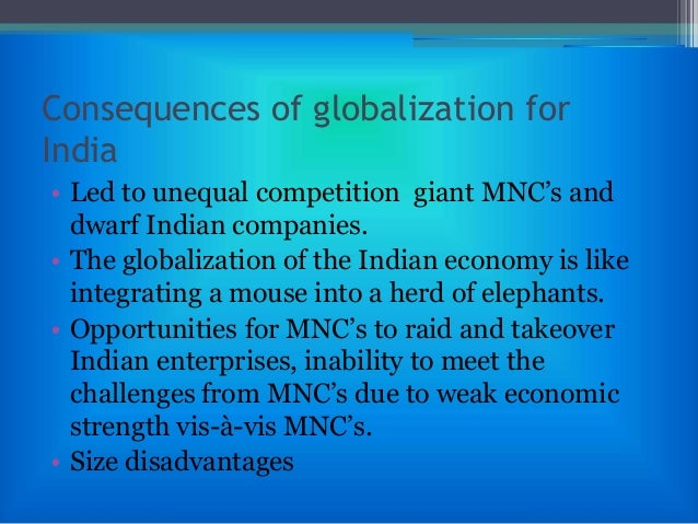 economic consequences of globalization Introduction globalization, as a complicated process, is not a new phenomenon and our world has experienced its effects on different aspects of lives such as economical, social, environmental and political from many years ago –economic globalization includes flows of goods and services across borders, international capital flows, reduction in tariffs and trade barriers, immigration, and.