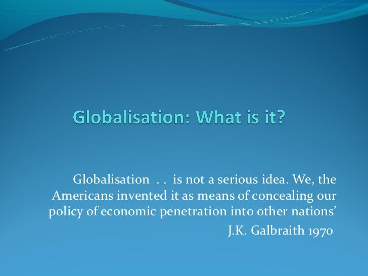 Globalisation . . is not a serious idea. We, theAmericans invented it as means of concealing ourpolicy of economic penetra...
