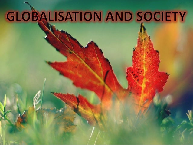 INTRODUCTION TO GLOBALISATION Globalisation is the process of international integration arising from the interchange of wo...