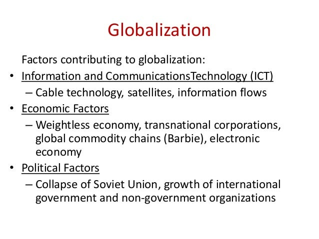 factors in globalisation Globalization refers to the ongoing social following are seven interrelated factors that have contributed to the spiraling growth in globalization.