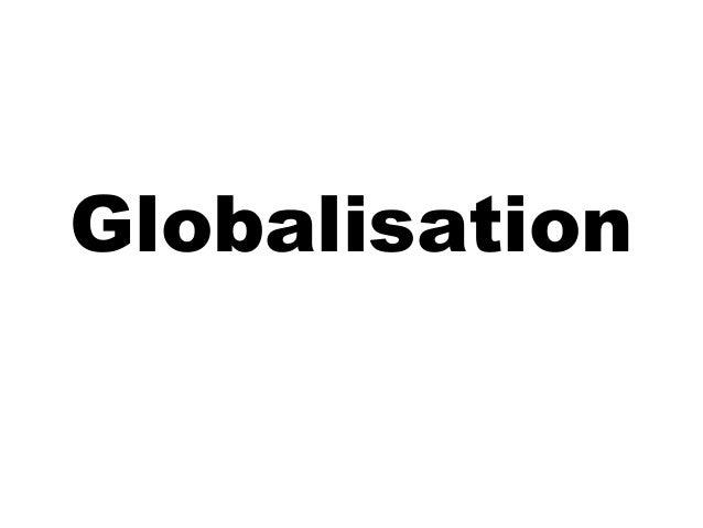 Globalisation for slideshare 2013 Slide 2