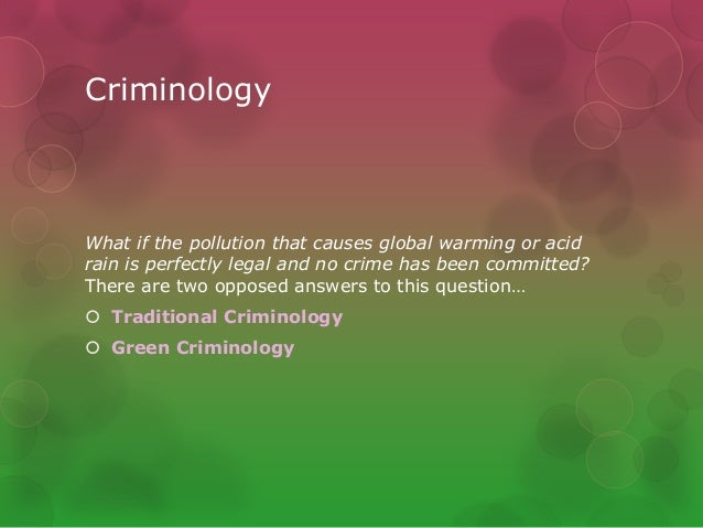 green crime the crime against environment What is green crime green crime is defined by nigel south as 'crime against the environment' it is linked to globalisation and the idea of transnational boundaries: regardless of the.