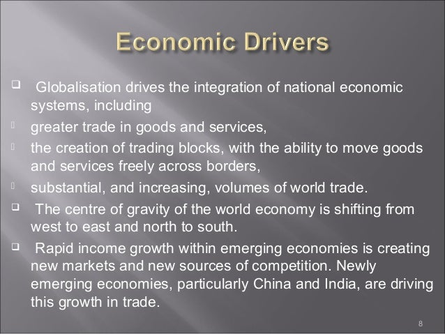 drives for globalisation This site considers not only the globalization of the economy but also the  the  materials ask what is new, what drives the process, how it changes politics, and.