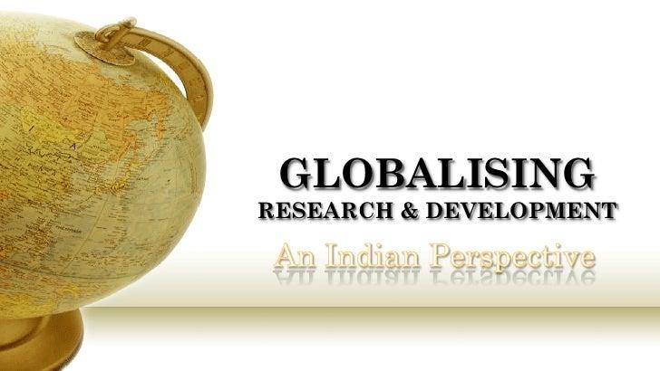 GLOBALISING RESEARCH & DEVELOPMENT