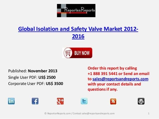 Global Isolation and Safety Valve Market 20122016  Published: November 2013 Single User PDF: US$ 2500 Corporate User PDF: ...