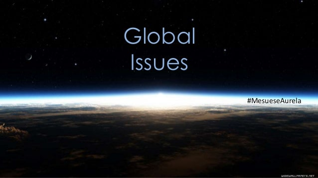 Global Issues #MesueseAurela