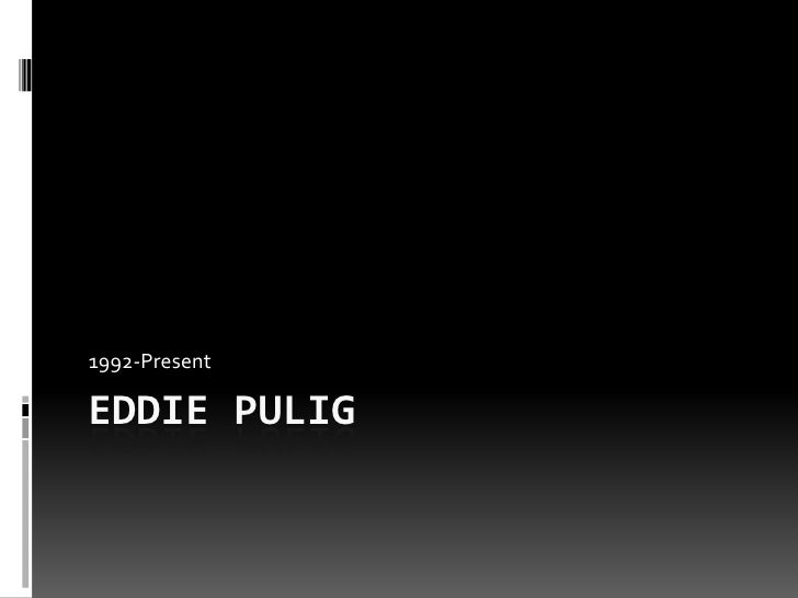 Eddie Pulig<br />1992-Present<br />