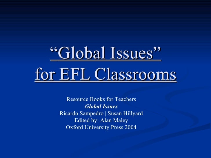 """"""" Global Issues"""" for EFL Classrooms Resource Books for Teachers Global Issues Ricardo Sampedro 